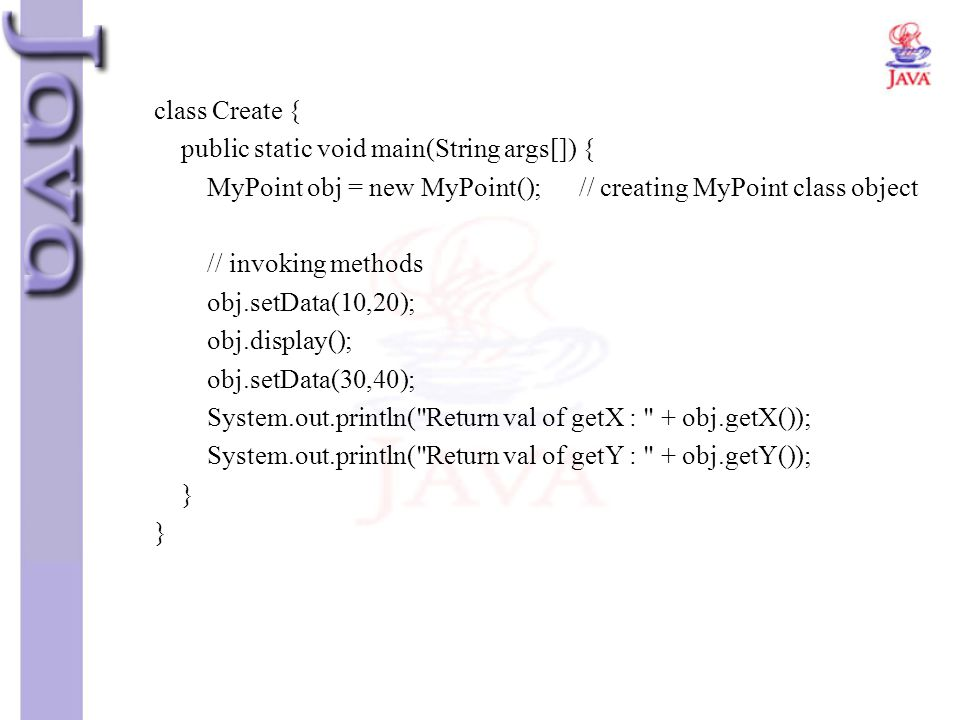 class Create { public static void main(String args[]) { MyPoint obj = new MyPoint(); // creating MyPoint class object.
